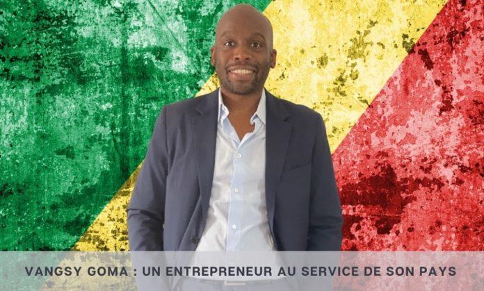 Vangsy Goma un Entrepreneur au Service de Son Pays